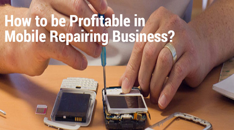 How to be Profitable in Mobile Repairing Business?