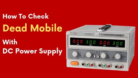 How To Check Dead Mobile With DC Power Supply
